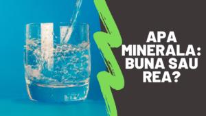 Apa minerala: buna sau rea?