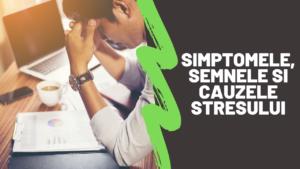 Simptomele, semnele si cauzele stresului