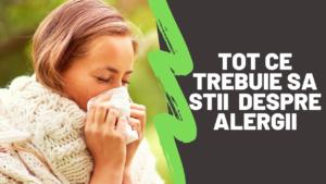 Tot ce trebuie sa stii despre alergii