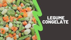Sunt sanatoase legumele congelate?