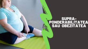 Supraponderabilitatea si obezitatea