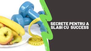 Secrete pentru a slabi cu succes